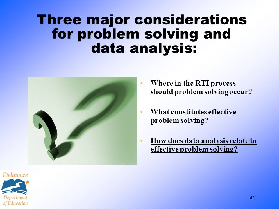 Three major considerations for problem solving and data analysis: