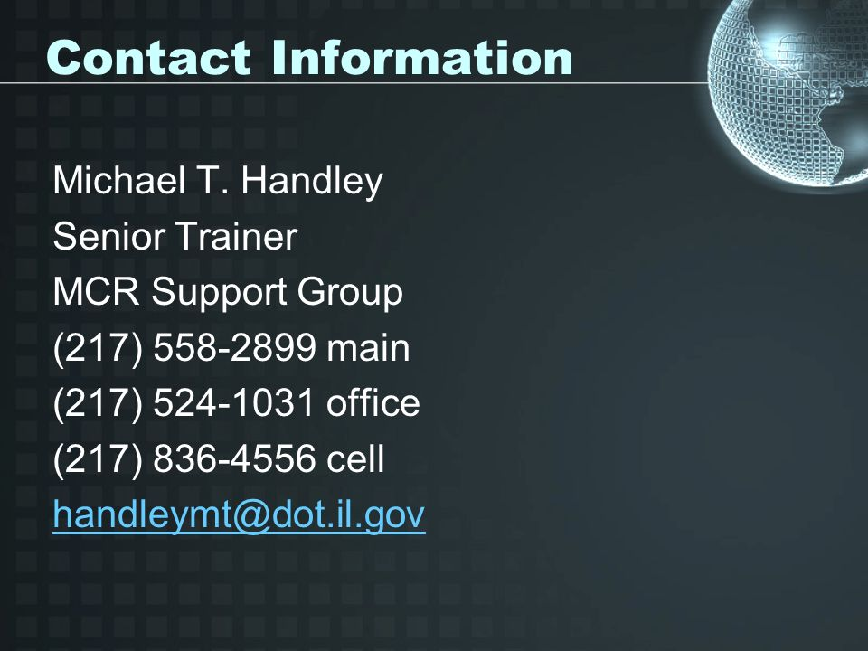 Contact Information Michael T. Handley. Senior Trainer. MCR Support Group. (217) 558-2899 main. (217) 524-1031 office.