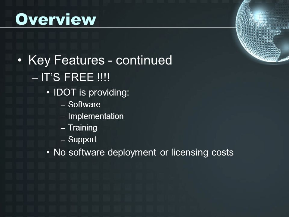 Overview Key Features - continued IT'S FREE !!!! IDOT is providing: