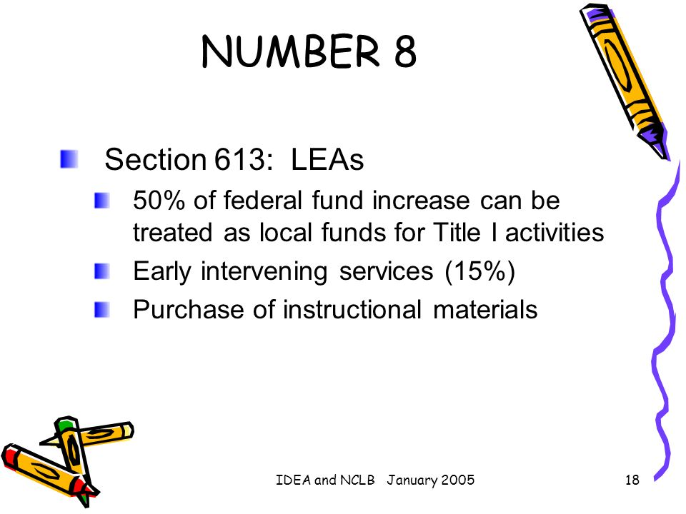 NUMBER 8 Section 613: LEAs. 50% of federal fund increase can be treated as local funds for Title I activities.
