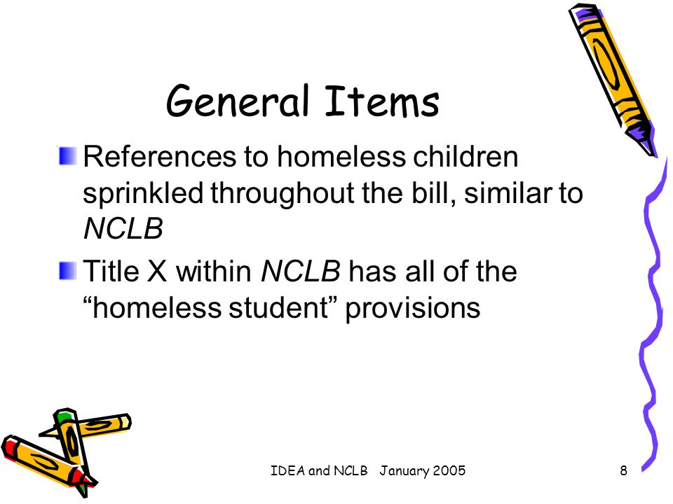 General ItemsReferences to homeless children sprinkled throughout the bill, similar to NCLB.