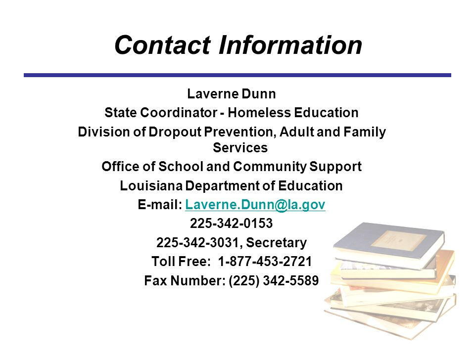 Contact Information Laverne Dunn. State Coordinator - Homeless Education. Division of Dropout Prevention, Adult and Family Services.
