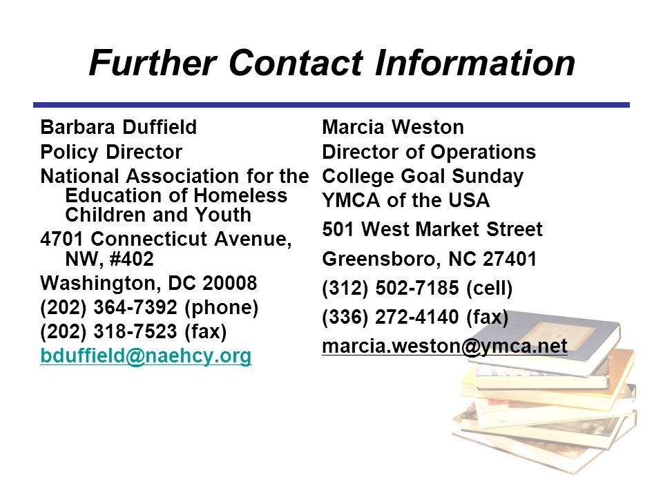 Further Contact Information Barbara Duffield. Policy Director. National Association for the Education of Homeless Children and Youth.