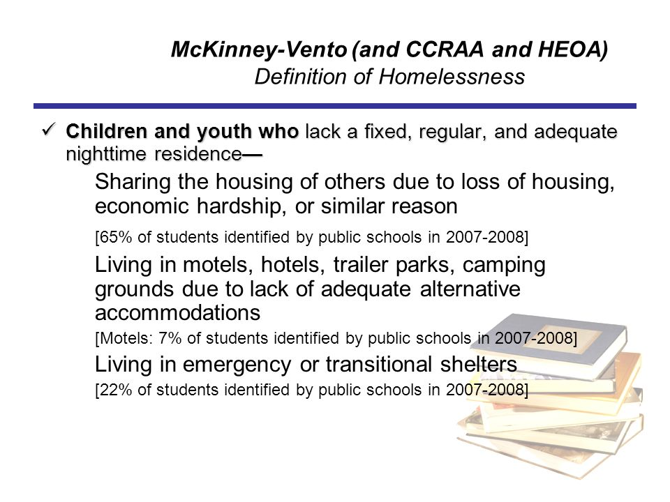 McKinney-Vento (and CCRAA and HEOA) Definition of Homelessness