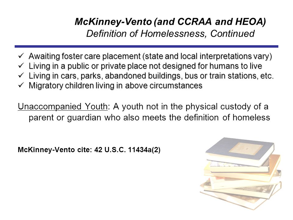McKinney-Vento (and CCRAA and HEOA) Definition of Homelessness, Continued