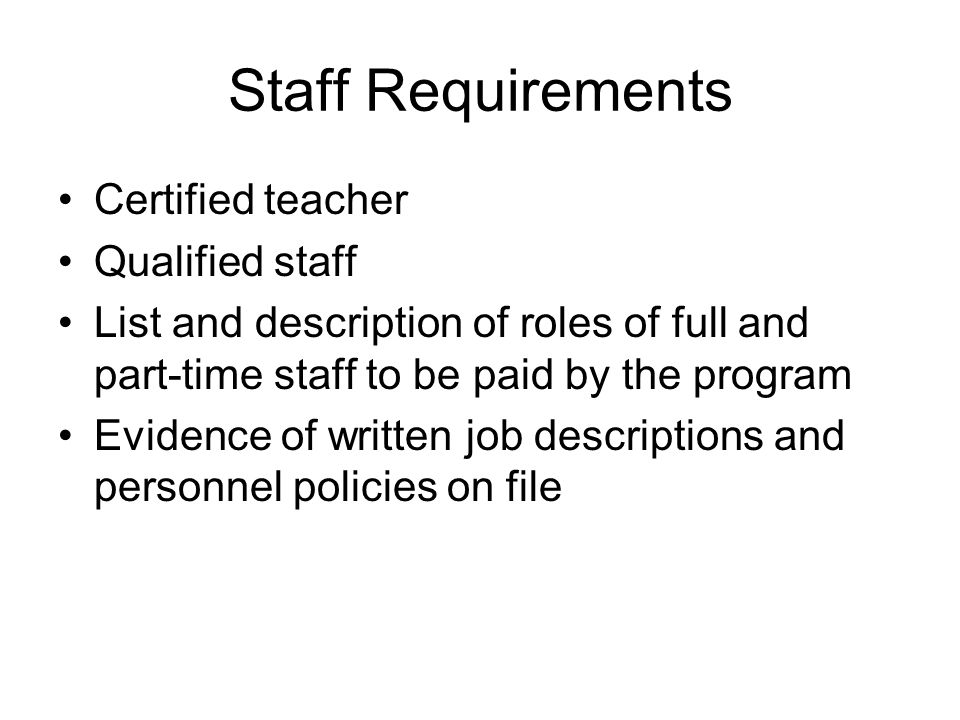 Staff Requirements Certified teacher Qualified staff