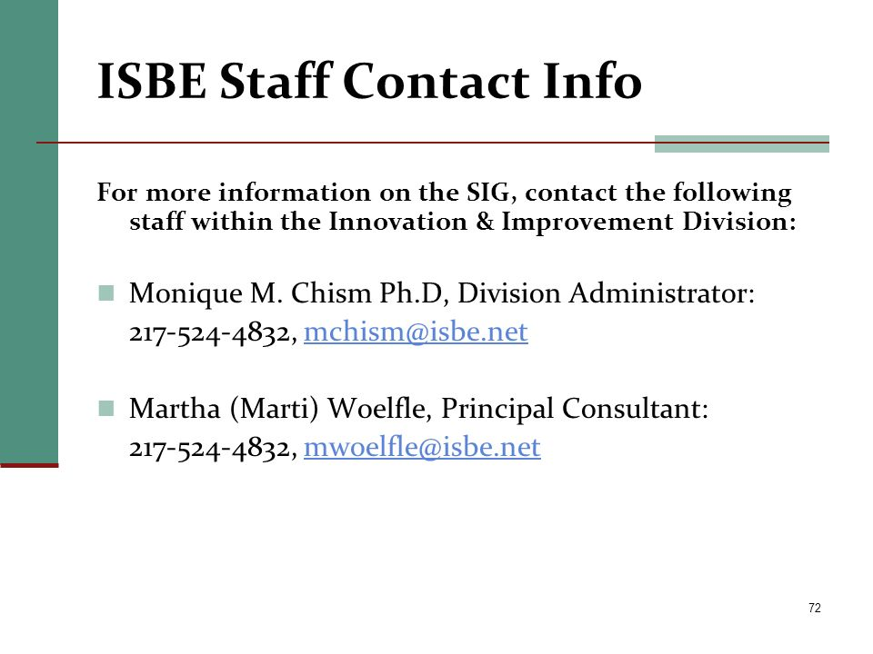 ISBE Staff Contact Info For more information on the SIG, contact the following staff within the Innovation & Improvement Division: