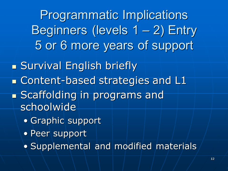 Programmatic Implications Beginners (levels 1 – 2) Entry 5 or 6 more years of support