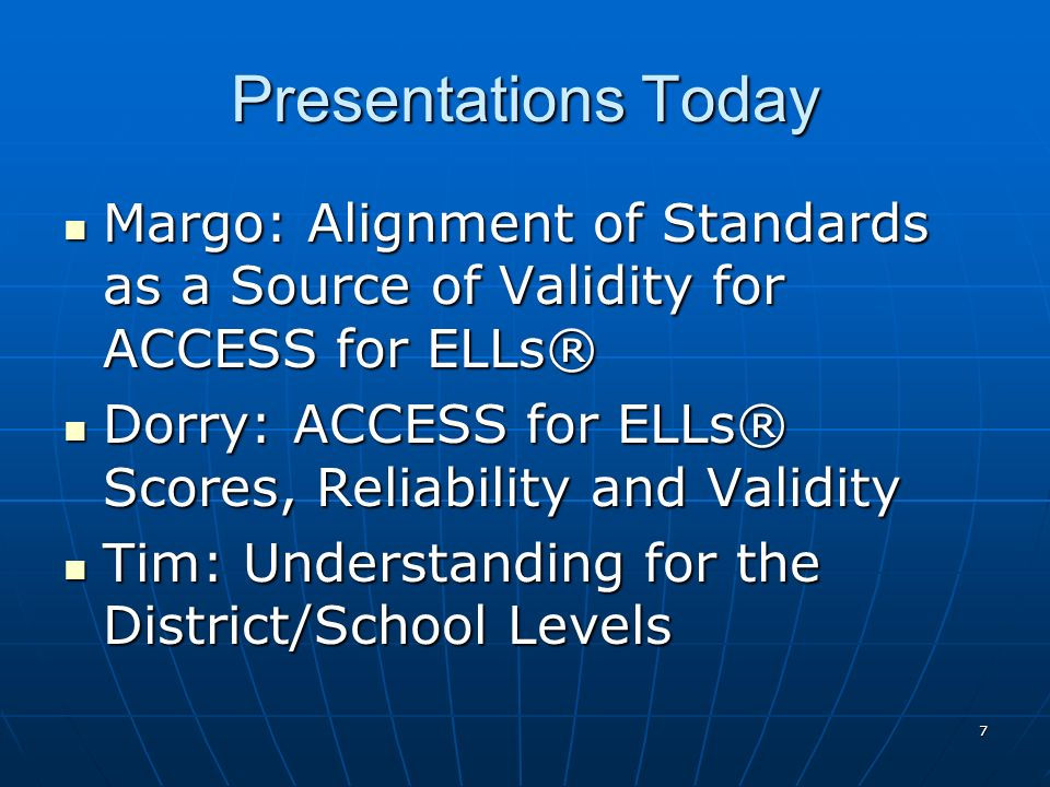 Presentations Today Margo: Alignment of Standards as a Source of Validity for ACCESS for ELLs®