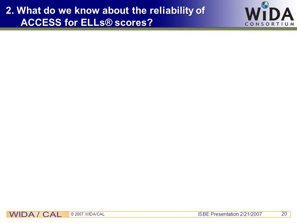 2. What do we know about the reliability of ACCESS for ELLs® scores