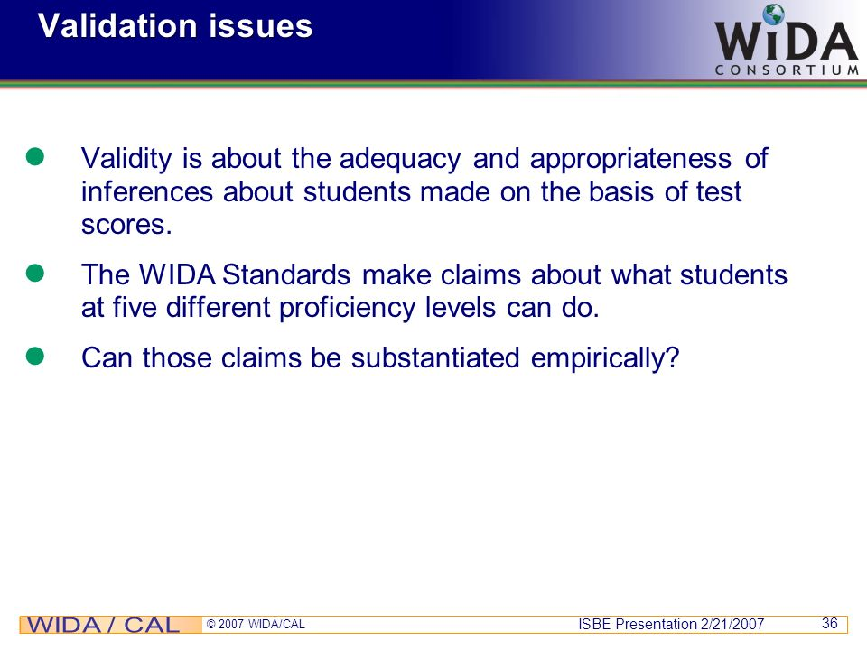 Validation issuesValidity is about the adequacy and appropriateness of inferences about students made on the basis of test scores.