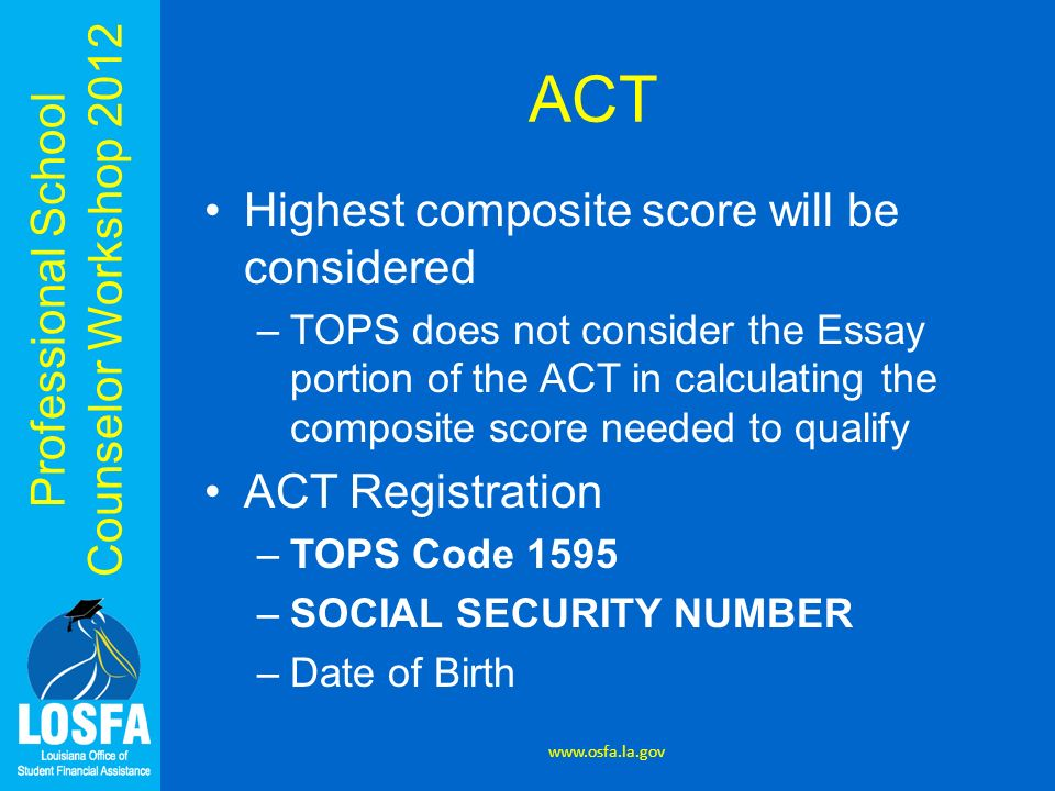 ACT Highest composite score will be considered ACT Registration