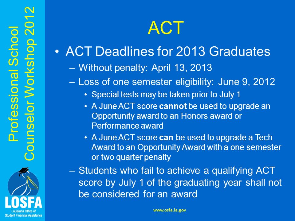 ACT ACT Deadlines for 2013 Graduates Without penalty: April 13, 2013