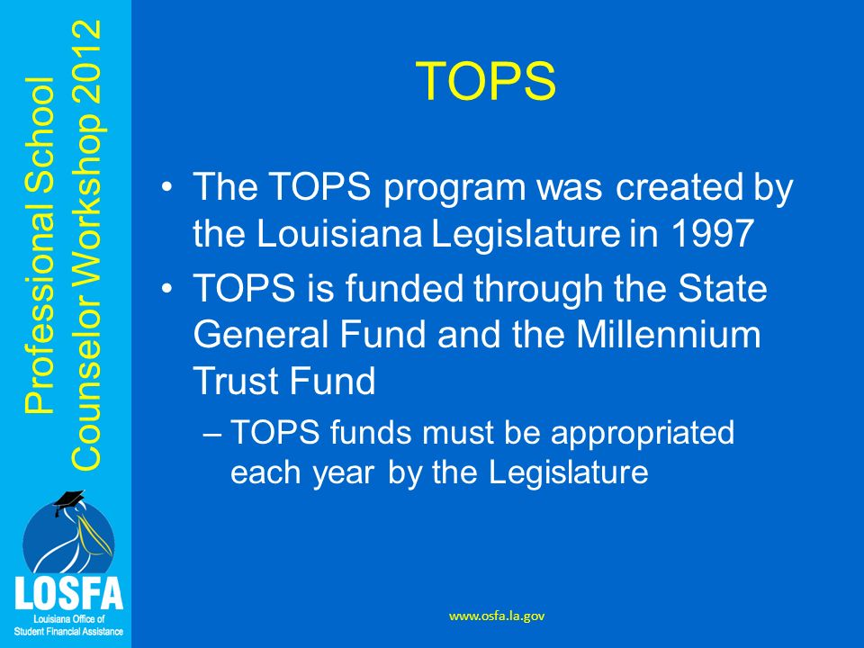 TOPS The TOPS program was created by the Louisiana Legislature in 1997