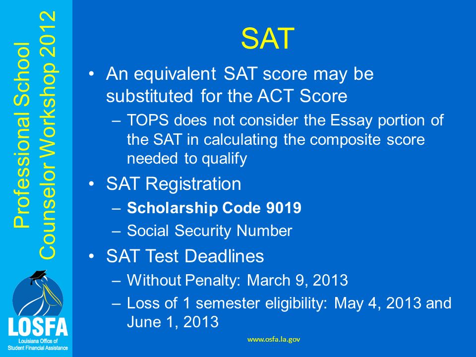 SAT An equivalent SAT score may be substituted for the ACT Score