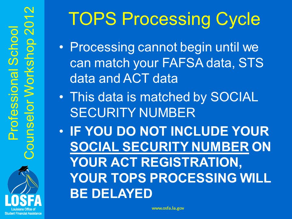 TOPS Processing Cycle Processing cannot begin until we can match your FAFSA data, STS data and ACT data.
