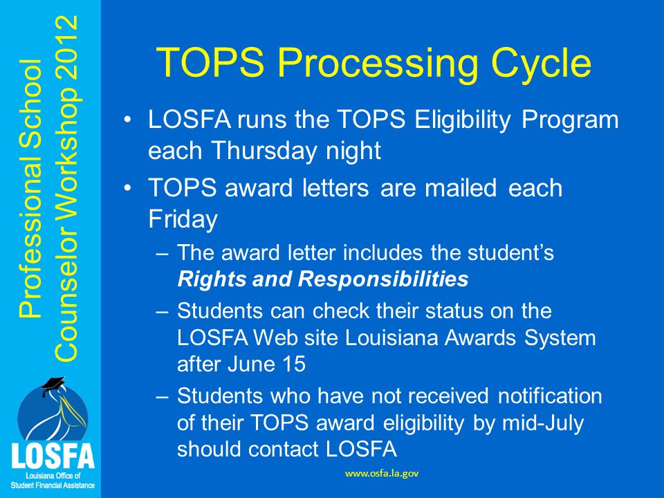 TOPS Processing Cycle LOSFA runs the TOPS Eligibility Program each Thursday night. TOPS award letters are mailed each Friday.