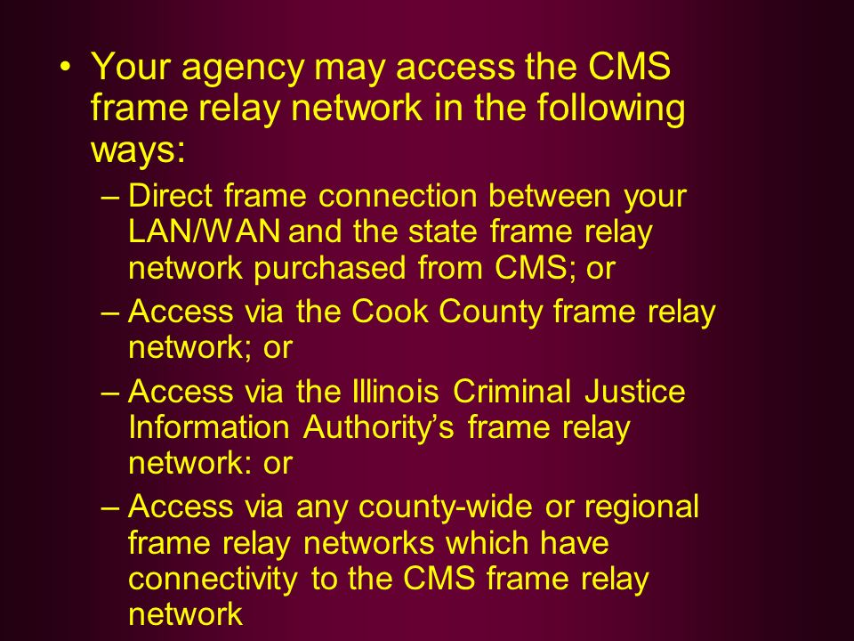 Your agency may access the CMS frame relay network in the following ways: