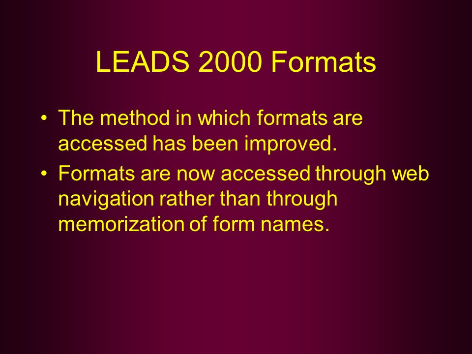 LEADS 2000 Formats The method in which formats are accessed has been improved.