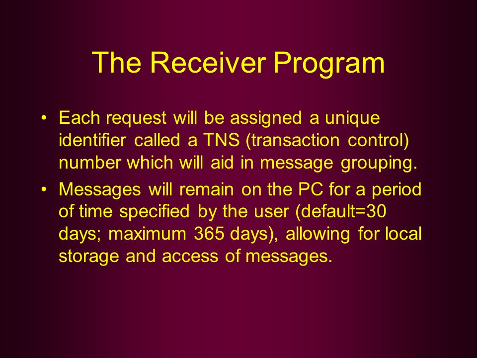 The Receiver Program Each request will be assigned a unique identifier called a TNS (transaction control) number which will aid in message grouping.