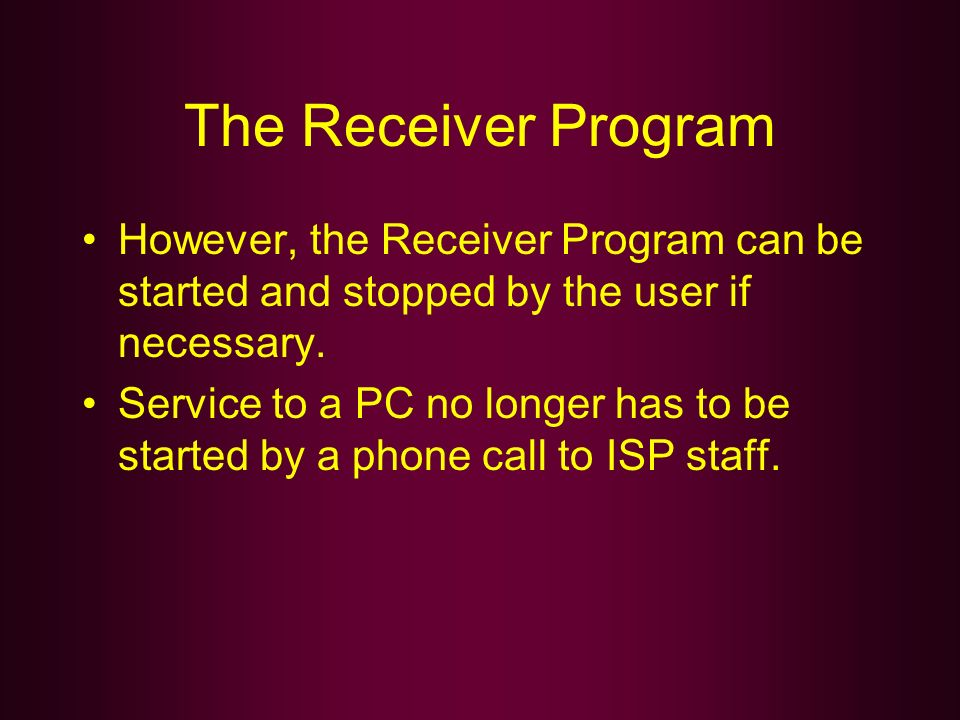 The Receiver Program However, the Receiver Program can be started and stopped by the user if necessary.