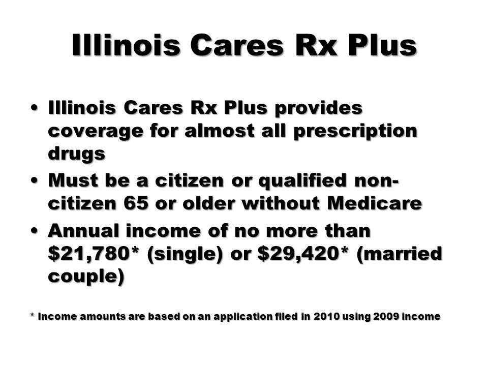 Illinois Cares Rx Plus Illinois Cares Rx Plus provides coverage for almost all prescription drugs.