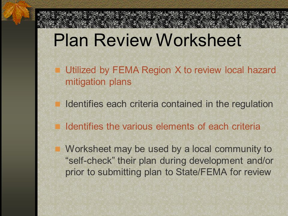 Plan Review Worksheet Utilized by FEMA Region X to review local hazard mitigation plans. Identifies each criteria contained in the regulation.