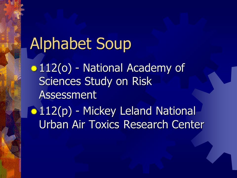 Alphabet Soup 112(o) - National Academy of Sciences Study on Risk Assessment.