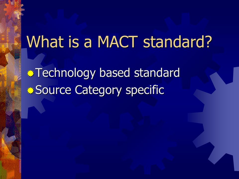 What is a MACT standard Technology based standard