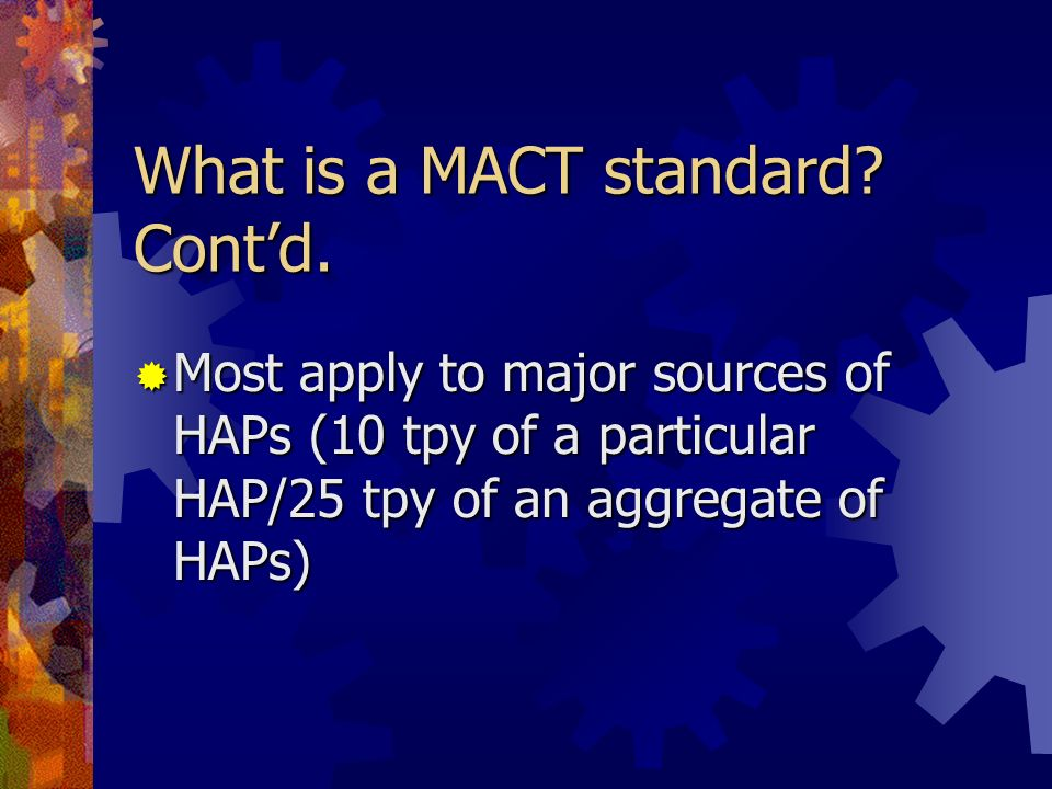 What is a MACT standard Cont'd.