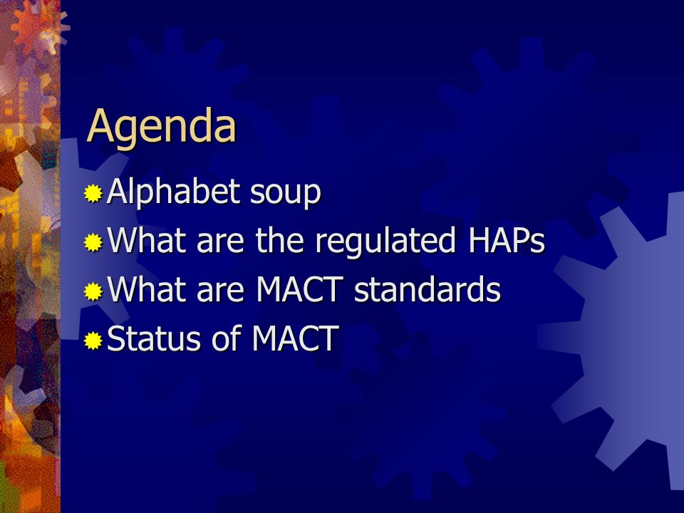 Agenda Alphabet soup What are the regulated HAPs