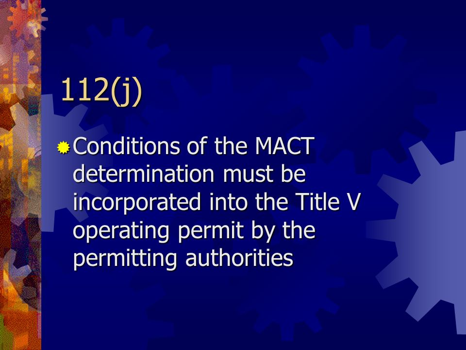 112(j) Conditions of the MACT determination must be incorporated into the Title V operating permit by the permitting authorities.