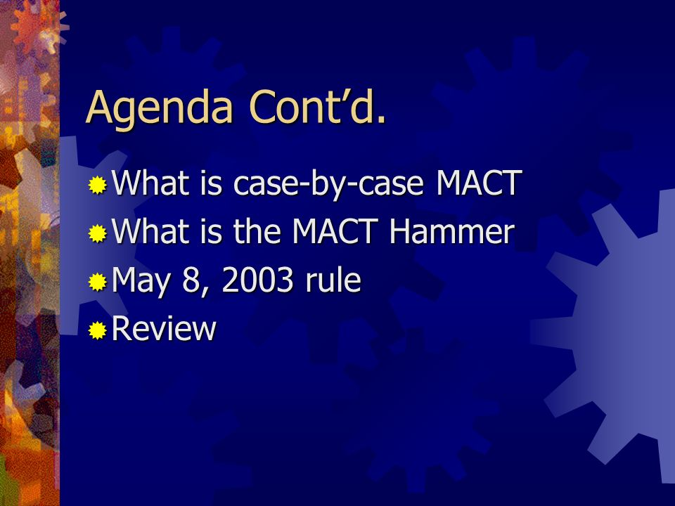 Agenda Cont'd. What is case-by-case MACT What is the MACT Hammer