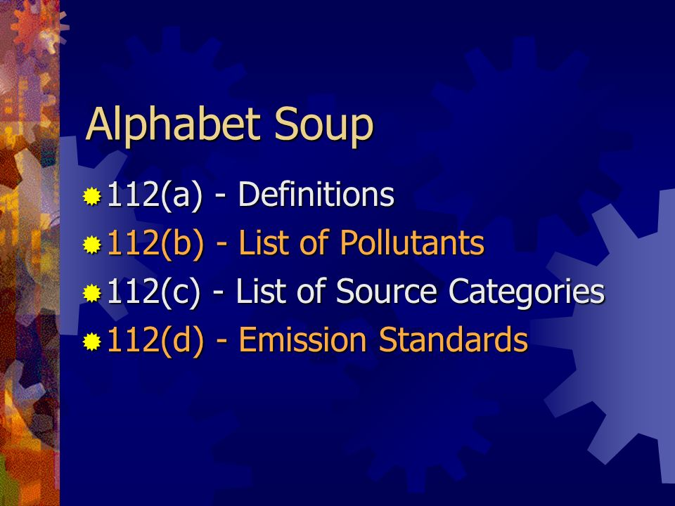 Alphabet Soup 112(a) - Definitions 112(b) - List of Pollutants