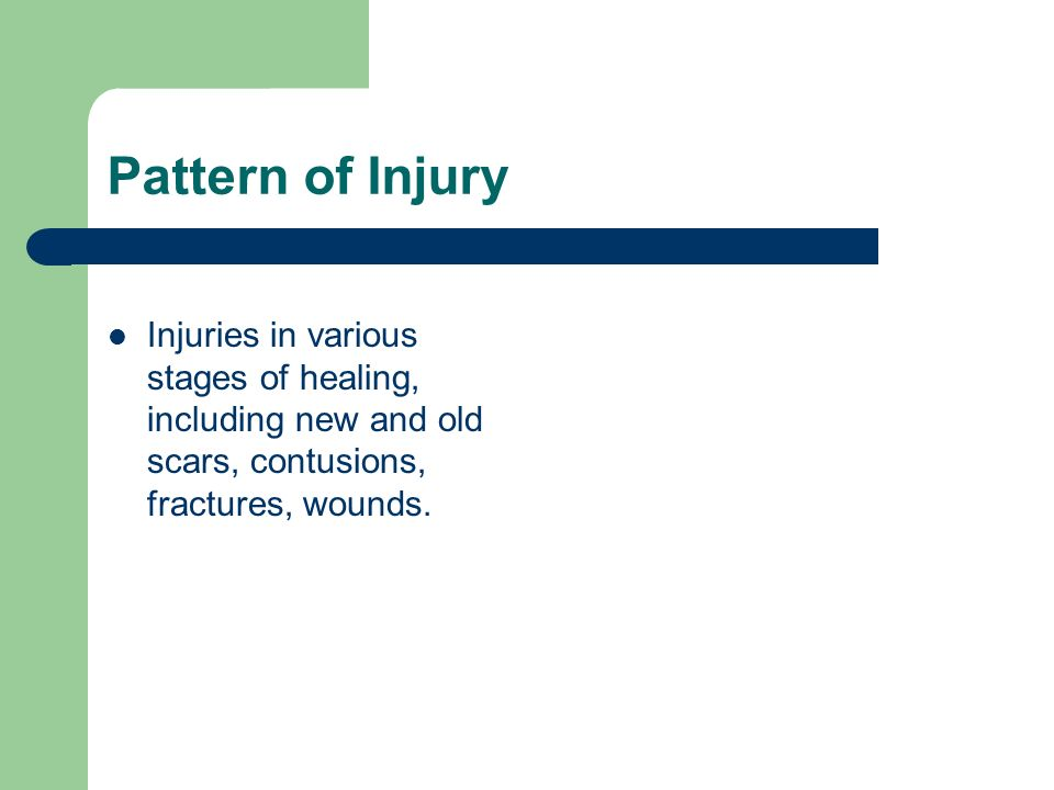 Pattern of Injury Injuries in various stages of healing, including new and old scars, contusions, fractures, wounds.
