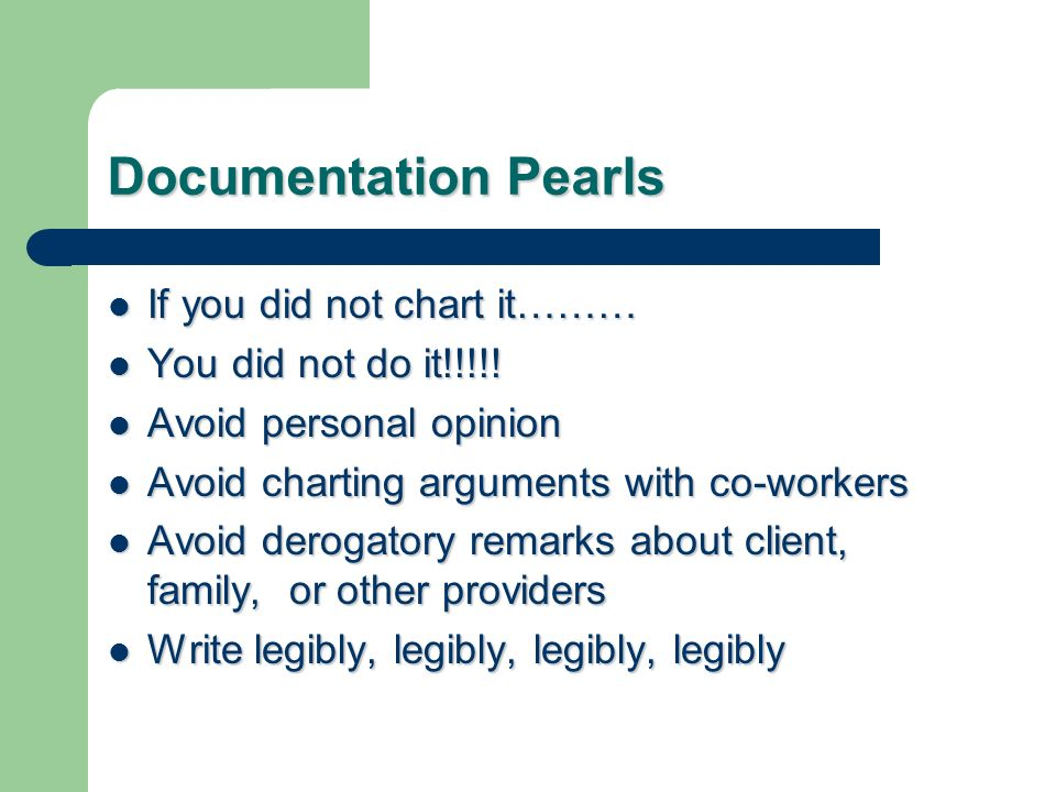Documentation Pearls If you did not chart it……… You did not do it!!!!!
