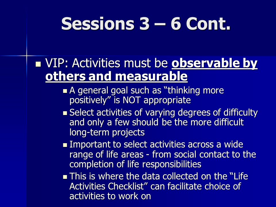 Sessions 3 – 6 Cont. VIP: Activities must be observable by others and measurable.