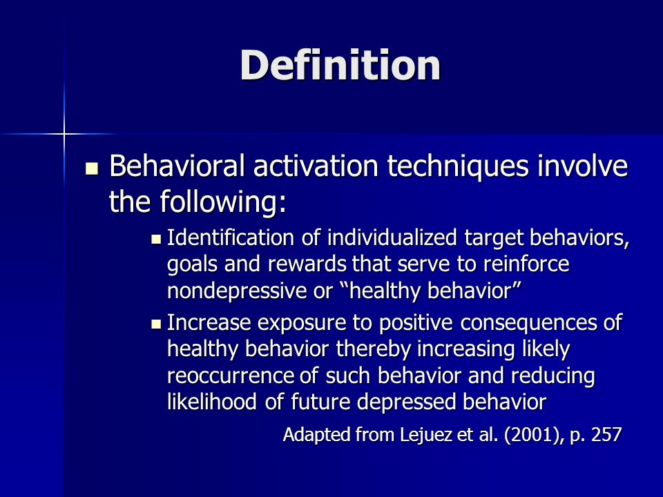 Definition Behavioral activation techniques involve the following: