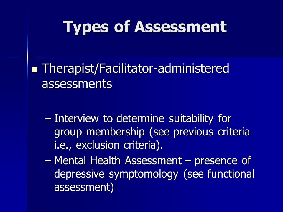 Types of Assessment Therapist/Facilitator-administered assessments