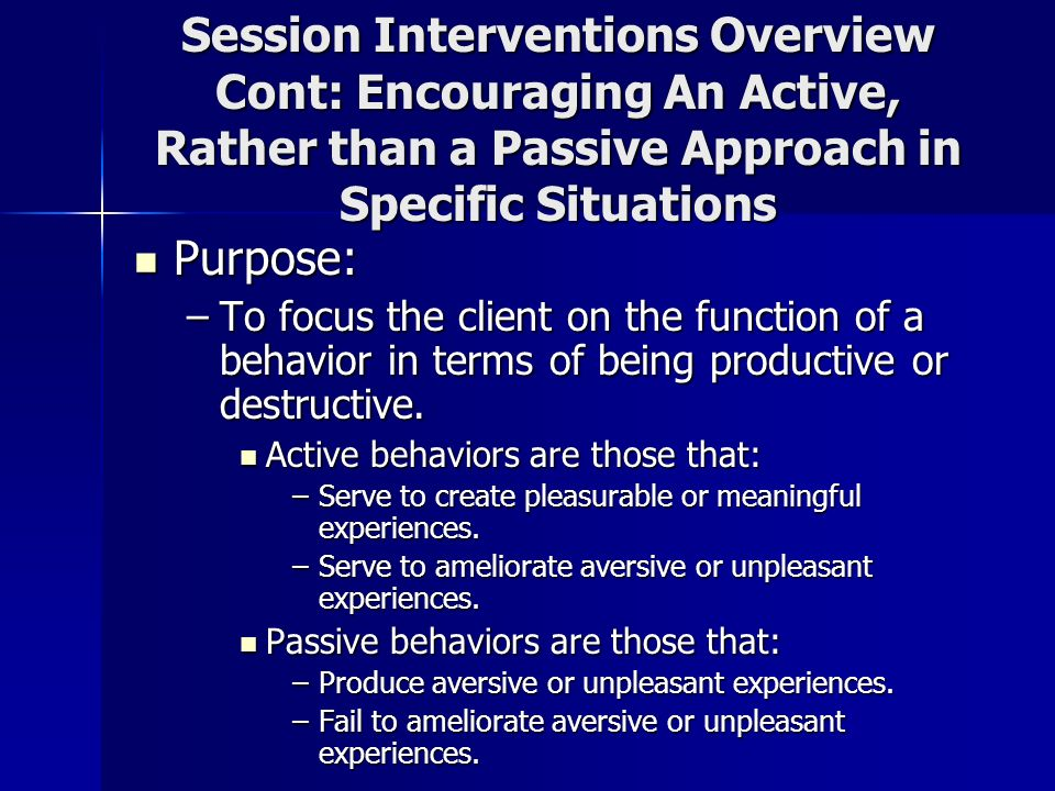 Session Interventions Overview Cont: Encouraging An Active, Rather than a Passive Approach in Specific Situations