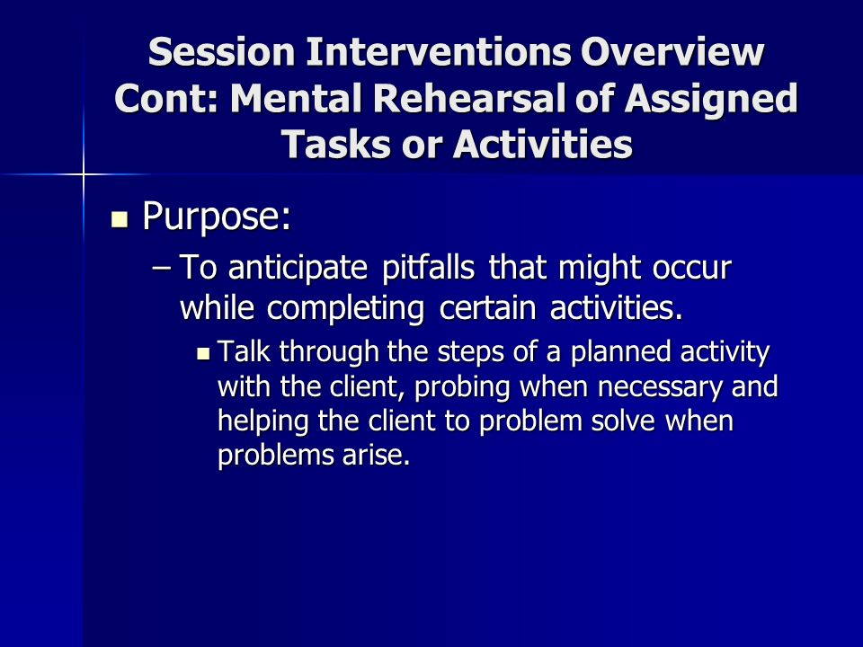 Session Interventions Overview Cont: Mental Rehearsal of Assigned Tasks or Activities