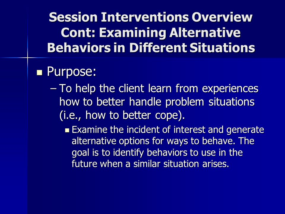 Session Interventions Overview Cont: Examining Alternative Behaviors in Different Situations