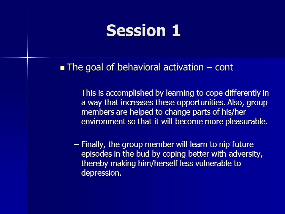 Session 1 The goal of behavioral activation – cont