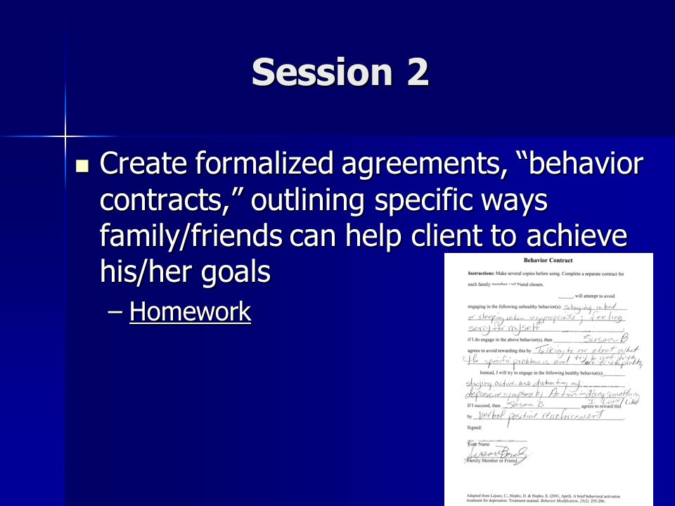 Session 2 Create formalized agreements, behavior contracts, outlining specific ways family/friends can help client to achieve his/her goals.