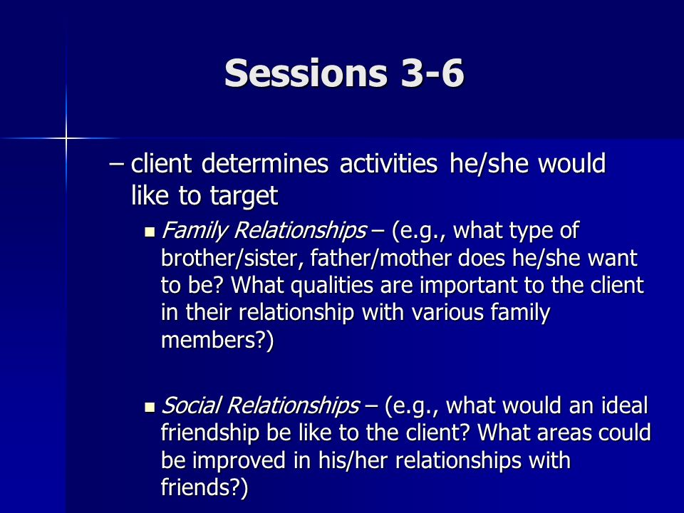 Sessions 3-6 client determines activities he/she would like to target