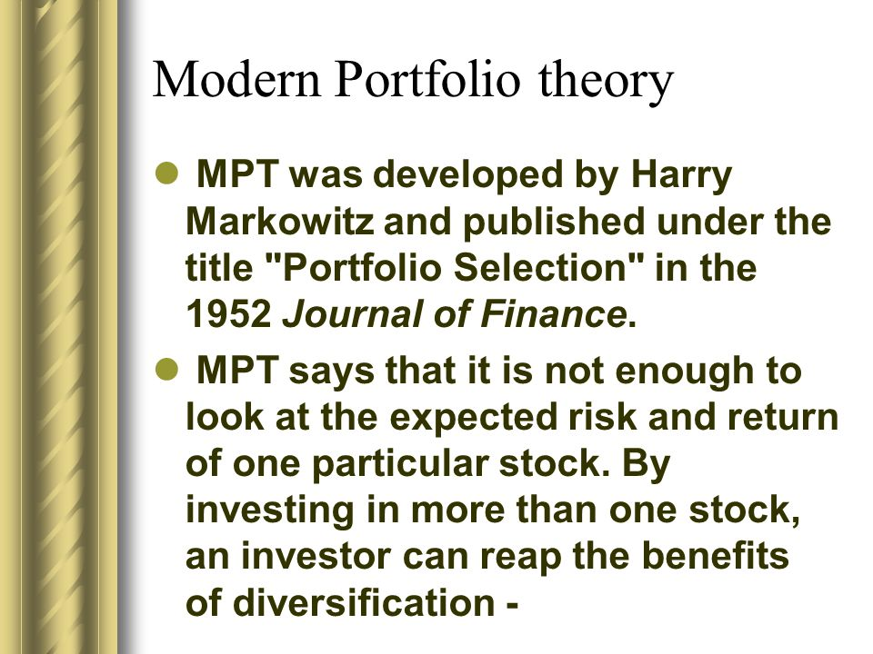portfolio theory Modern portfolio theory (mpt) is a theory that tells investors how to minimise risks associated with investment and at the same time, maximise return on the investments by proper resource allocation and diversifying their portfolios - it is based on the theory that risk can be lessened by diversifying intoshow more content.