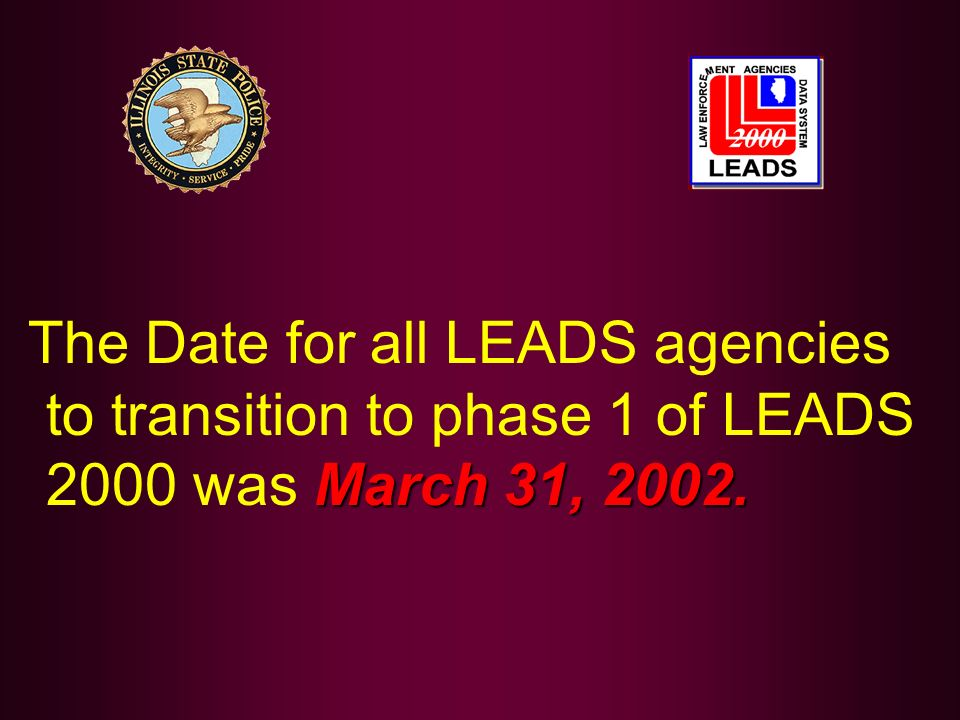 The Date for all LEADS agencies to transition to phase 1 of LEADS 2000 was March 31, 2002.