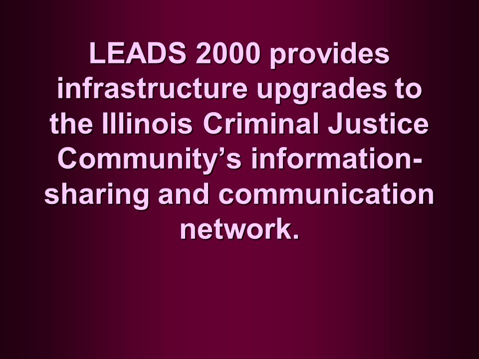LEADS 2000 provides infrastructure upgrades to the Illinois Criminal Justice Community's information-sharing and communication network.