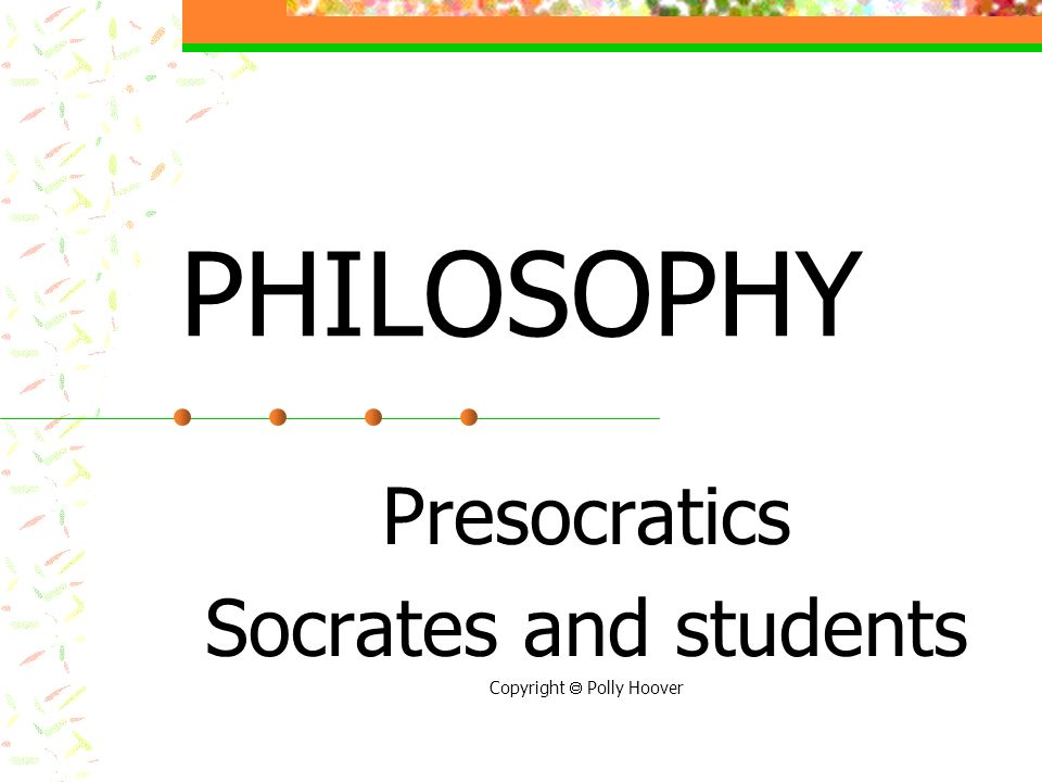Presocratics Socrates and students Copyright  Polly Hoover
