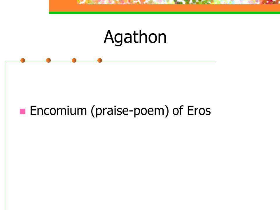 Agathon Encomium (praise-poem) of Eros
